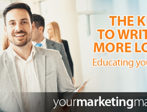 The key to writing more loans – educating your clients